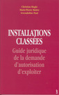 Couverture de l'ouvrage Installations classées. Guide juridique de la demande d'autorisation d'exploiter