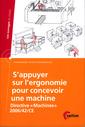 Couverture de l'ouvrage S'appuyer sur l'ergonomie pour concevoir une machine, directive